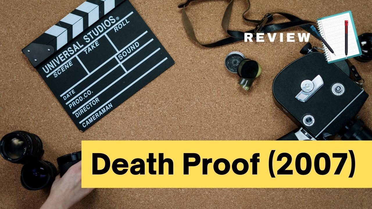 Read more about the article Death Proof & The Love of Cinema, Car Chase and Women